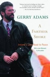 A FARTHER SHORE: Ireland's Long Road to Peace by Gerry Adams, Softcover 2005