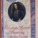ELIZABETH BARRETT BROWNING - A Burning Passion, Hardcover 1st Ed. 1998