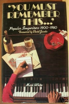 YOU MUST REMEMBER THIS, Popular Songwriters 1900-1980, Hardcover,  By Mark White.