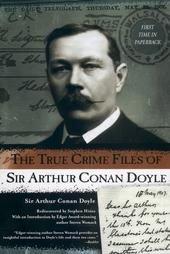 The True Crime Files of SIR ARTHUR CONAN DOYLE, New Softcover 2003