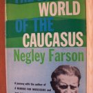 THE LOST WORLD OF THE CAUCASUS by Negley Farson, Hardcover 1st 1958