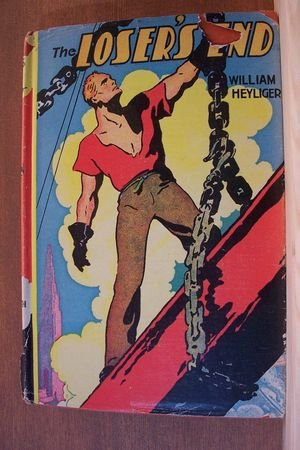 THE LOSER'S END by William Heyliger, Hardcover 1937