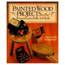 PAINTED WOOD PROJECTS, Pennsylvania Folk Art Style by Alan & Gill Bridgewater