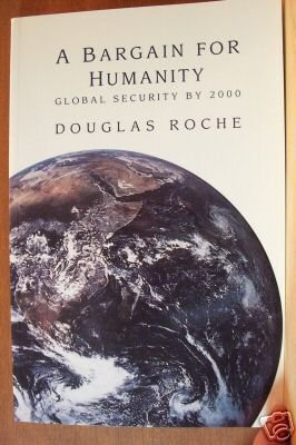 A BARGAIN FOR HUMANITY by Douglas Roche, SC 1993 SIGNED by Author