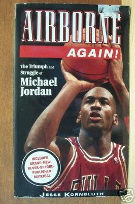 AIRBORNE AGAIN! The Triump & Struggle of Michael Jordan by  J. Kornbluth, PB 1996