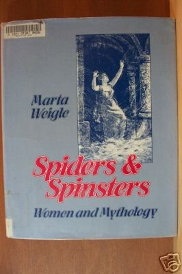 SPIDERS & SPINSTERS, Women & Mythology by Marta Weigle, Hardcover 1st Ed. 1982