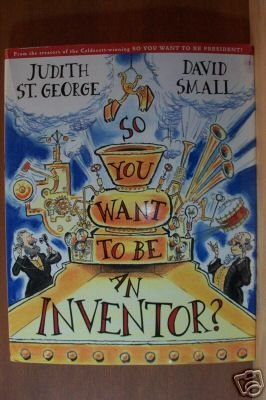 SO YOU WANT TO BE AN INVENTOR? by Judith St. George, Hardcover 1st Ed. 2002