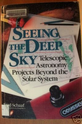 SEEING THE DEEP SKY- Telescopic Astronomy Projects by Fred Schaaf, Softcover 1992