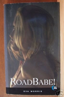 ROAD BABE! by Eva Morris PB 2001, Blue Moon Erotica