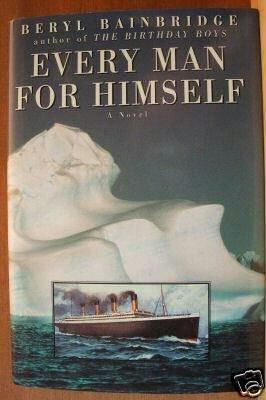 EVERY MAN FOR HIMSELF- Beryl Bainbridge, HC 1st 1996, Sinking of the Titanic