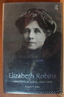 ELIZABETH ROBINS, Staging a Life 1862-1952 by Angela V. John HC 1995