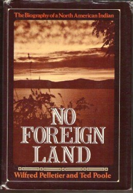 NO FOREIGN LAND, Biography of a North American Indian by Wilfred Pelletier, HC 1973