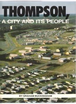 THOMPSON, A CITY AND ITS PEOPLE by Graham Buckingham, HC 1st Ed. 1988