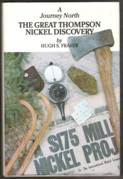 THE GREAT THOMPSON NICKEL DISCOVERY by Hugh S. Fraser, HC 1st Ed. 1985