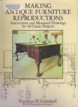 MAKING ANTIQUE FURNITURE REPRODUCTIONS by Franklin H. Gottshall, SC 1994