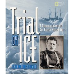 TRIAL BY ICE: A Photobiography of Sir Ernest Shackleton, SC 2000
