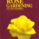 ROSE GARDENING ON THE PRAIRIES by George Shewchuk