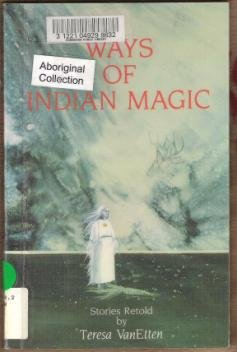 WAYS OF INDIAN MAGIC, Stories Retold by Teresa VanEtten, SC 1985