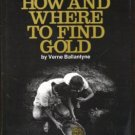 HOW AND WHERE TO FIND GOLD: Secrets of the '49ers by Verne Ballantyne, HC