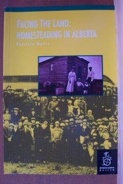FACING THE LAND: Homesteading in Alberta by Patricia Myers, Softcover 1992
