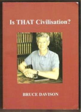 IS THAT CIVILISATION?  by Bruce Davison, Softcover 1st Ed. 2006
