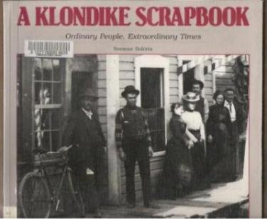 A KLONDIKE SCRAPBOOK by Norman Bolotin, Softcover 1987