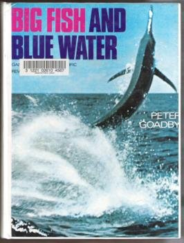 BIG FISH AND BLUE WATER, Gamefishing in the Pacific by Peter Goadby, HC
