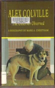 ALEX COLVILLE, THE OBSERVER OBSERVED, A Biography by Mark A. Cheetham