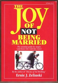 THE JOY OF NOT BEING MARRIED by Ernie J. Zelinski, Signed by Author