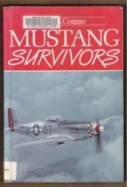 MUSTANG SURVIVORS by Paul A. Coggan, SC 1987, P-51 Mustang Aircraft