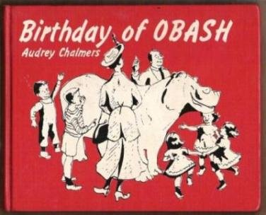 BIRTHDAY OF OBASH by Audrey Chalmers, Hardcover 1952