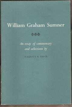 WILLIAM GRAHAM SUMNER, An Essay of Commentary & Selections by Maurice R. Davie