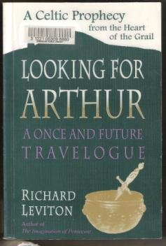 LOOKING FOR ARTHUR, A Once and Future Travelogue by Richard Leviton, SC 1997