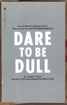 DARE TO BE DULL by Joseph L. Troise, Softcover 1983