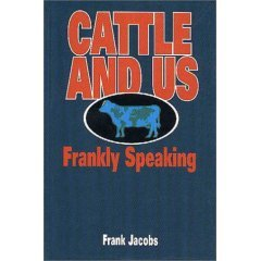CATTLE AND US, Frankly Speaking by Frank Jacobs - Softcover 1993