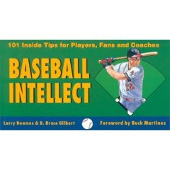 BASEBALL INTELLECT, 101 Inside Tips for Players, Fans & Coaches - Downes & Gilbert