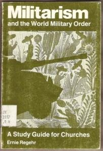 MILITARISM And the World Military Order by Ernie Regehr