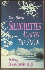 Silhouettes Against the Snow - Profiles of Canadian Defenders of Life - Grace Petrasek