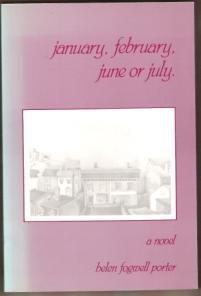 JANUARY, FEBRUARY, JUNE OR JULY A Novel by Helen Fogwell Porter, 1988