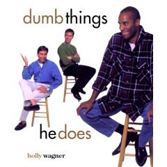 Dumb Things He Does/Dumb Things She Does by Holly Wagner