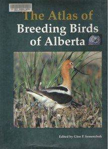 THE ATLAS OF BREEDING BIRDS OF ALBERTA, Edited by G.. P. Semenchuk, HC 1992, Profusely Illustrated.