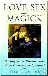 LOVE, SEX AND MAGICK Exploring the Spiritual Union between Male and Female, NEW SC