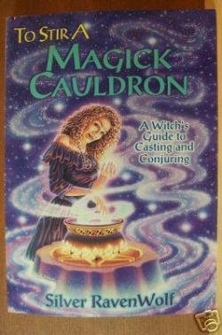 TO STIR A MAGICK CAULDRON by Silver Ravenwolf, SC 1999, Casting & Conjuring