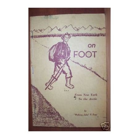 ON FOOT from New York to the Arctic - John F. Frey, 1957, Signed