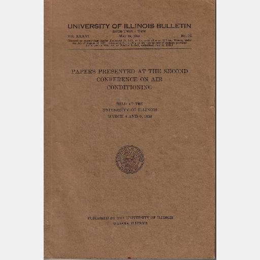 UNIVERSITY OF ILLINOIS Bulletin PAPERS PRESENTED AT 2nd CONFERENCE AIR CONDITIONING March 8-9 1939