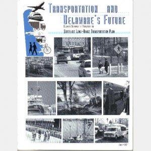 TRANSPORTATION AND DELAWARE'S FUTURE 1997 Delaware Dept Transportation Statewide Long-Range Plan