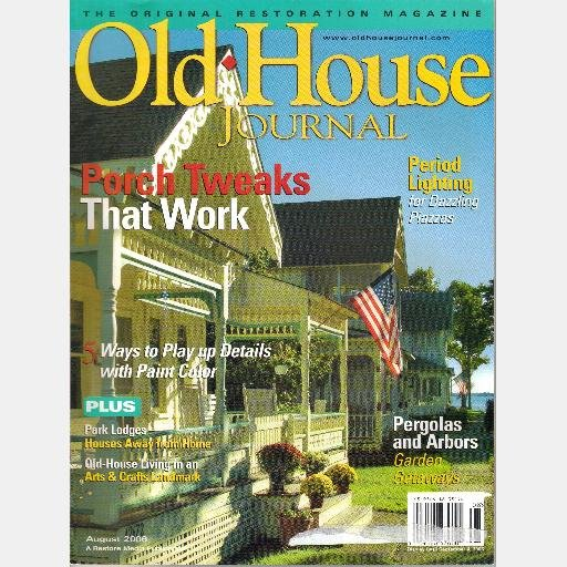 OLD HOUSE JOURNAL August 2006 Magazine Pergolas Arbors Thousand Islands Park Period Porch Lights