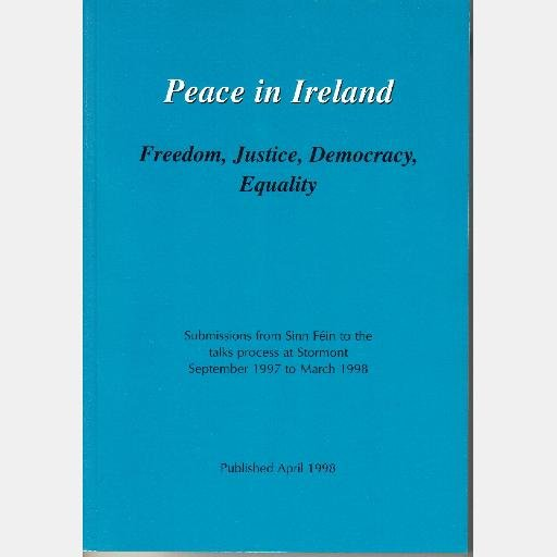 Peace in Ireland Freedom justice democracy equality Sinn Fein talks Stormont Sept 1997 March 1998