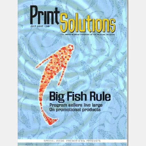 PRINT SOLUTIONS June July 2007 Magazine BIG FISH RULE Top Distributors Printing Promotional