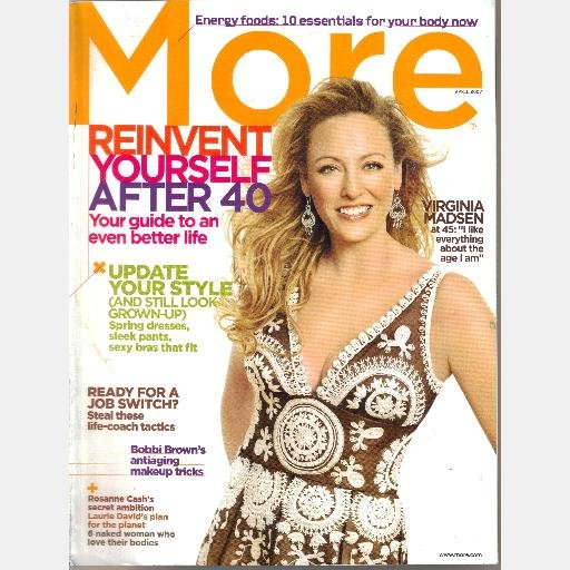 MORE April 2007 Magazine VIRGINIA MADSEN Bobbi Brown antiaging tricks Rosanne Cash Laurie David